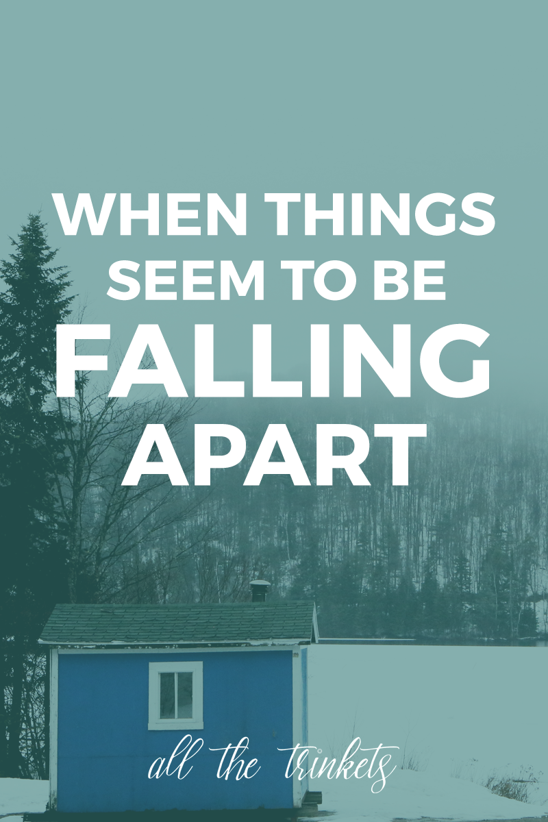when things seem to be falling apart