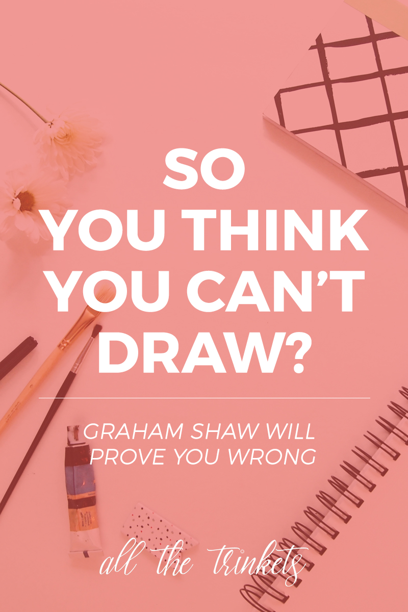 So You Think You Can't Draw? | This amazing TED Talk by Graham Shaw will make you rethink what you think you can't do. Seriously.