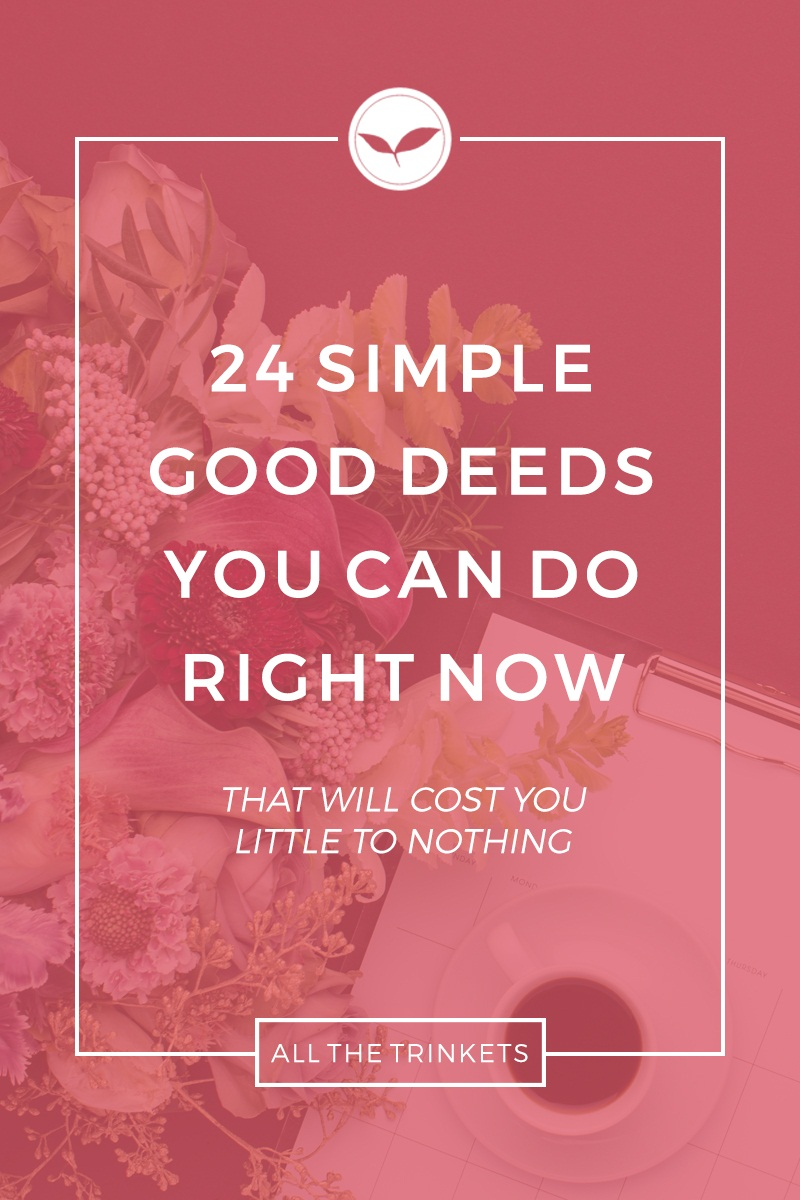 Simple Good Deeds You Can Do Right Now | Inspiration, Positivity, Holiday