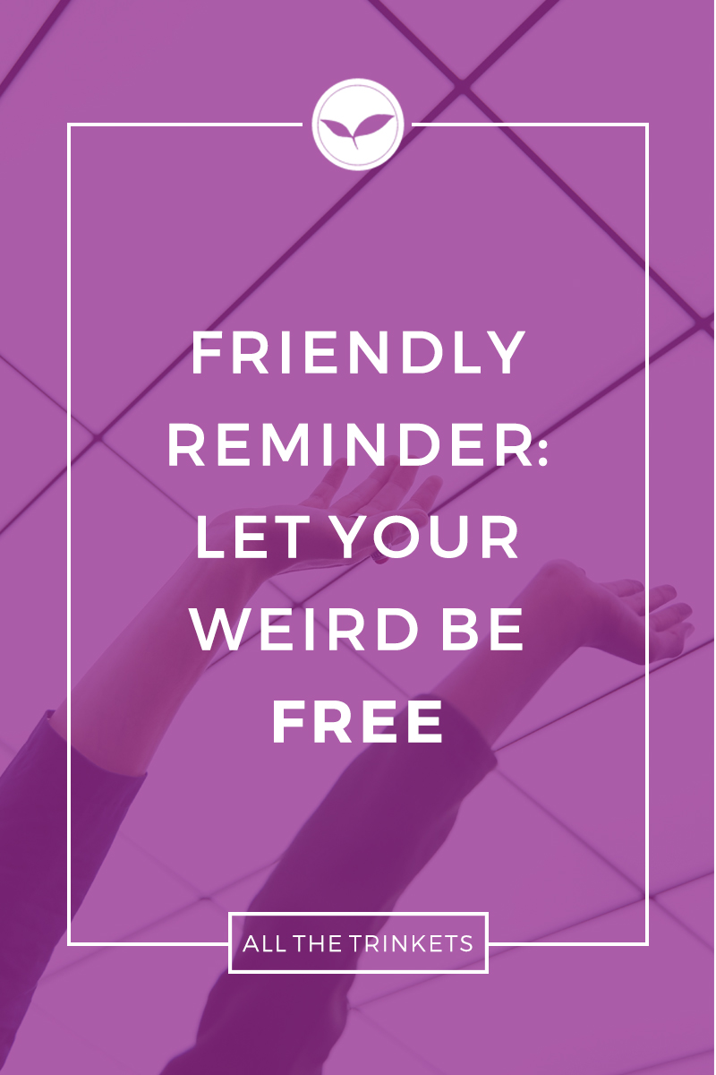 Friendly Reminder: Let your weird be free | Inspiration | Motivational | Positivity | Happiness