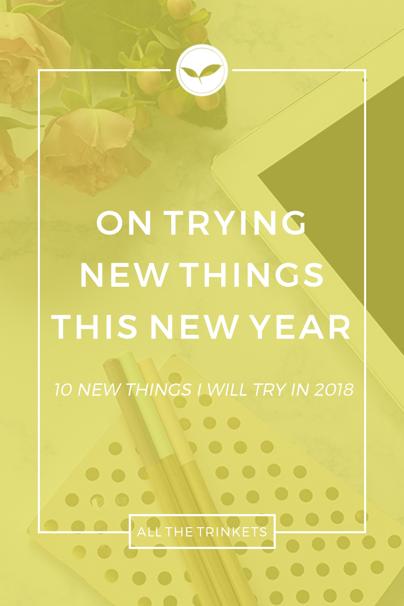 On Trying New Things This New Year   Lifestyle, Personal Growth, Inspiration, Motivation, Conquering fears, Geting out of Your Comfort Zone