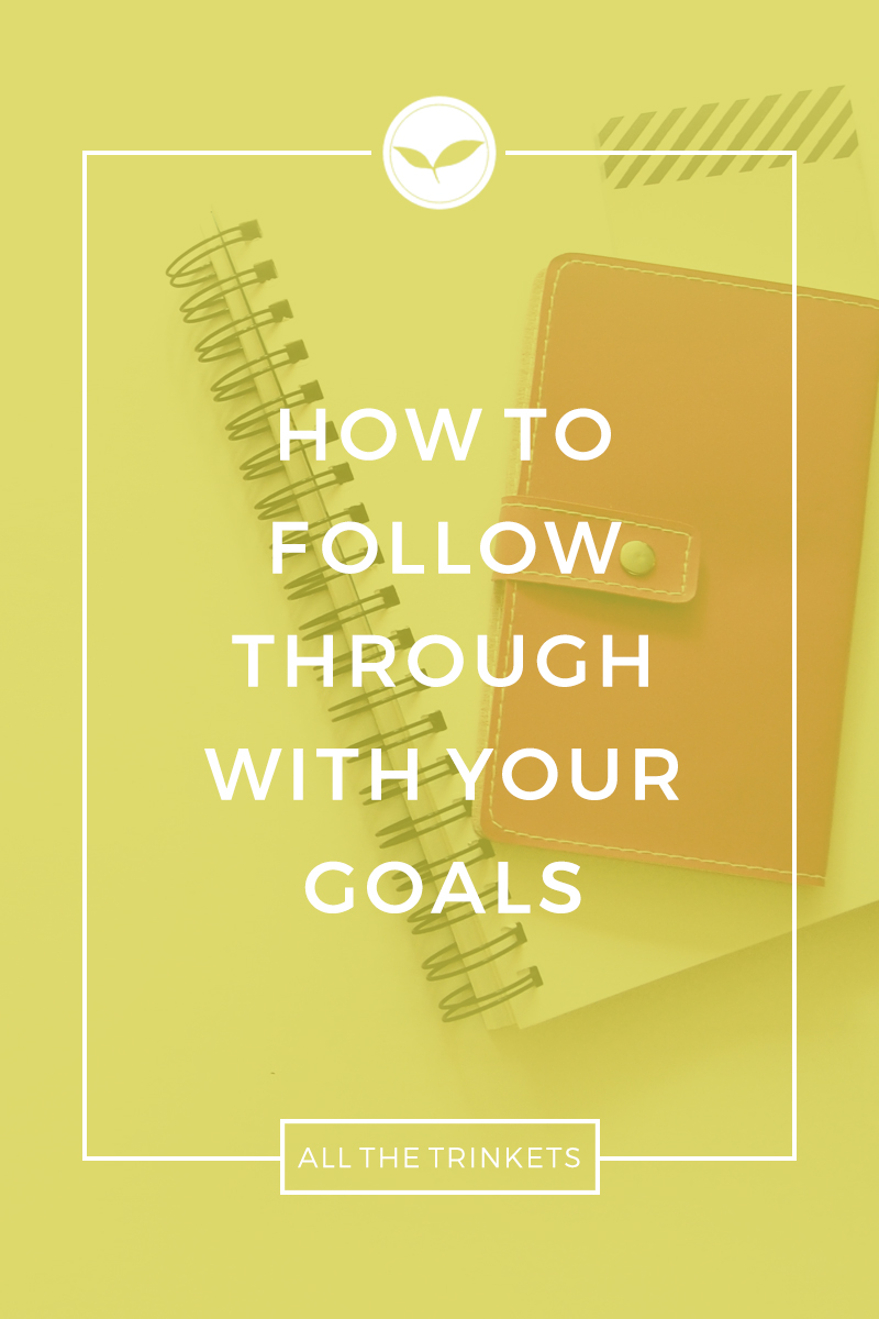 How to Follow Through with Your Goals   Personal development, Personal growth, Goal setting, Life tips