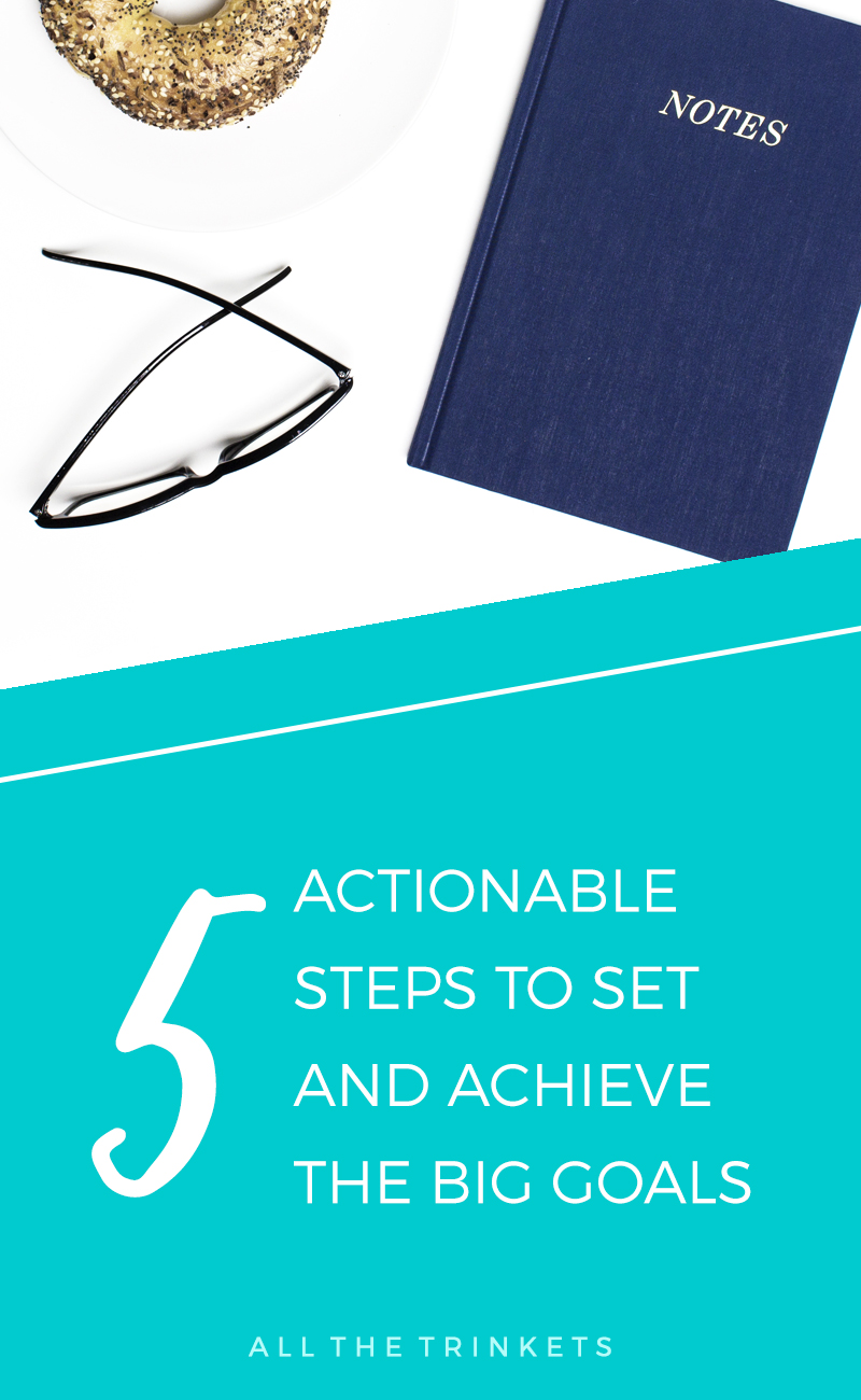 Do you ever have a hard time achieving your Big Goals? Here's how to set and achieve them in 5 actionable steps.