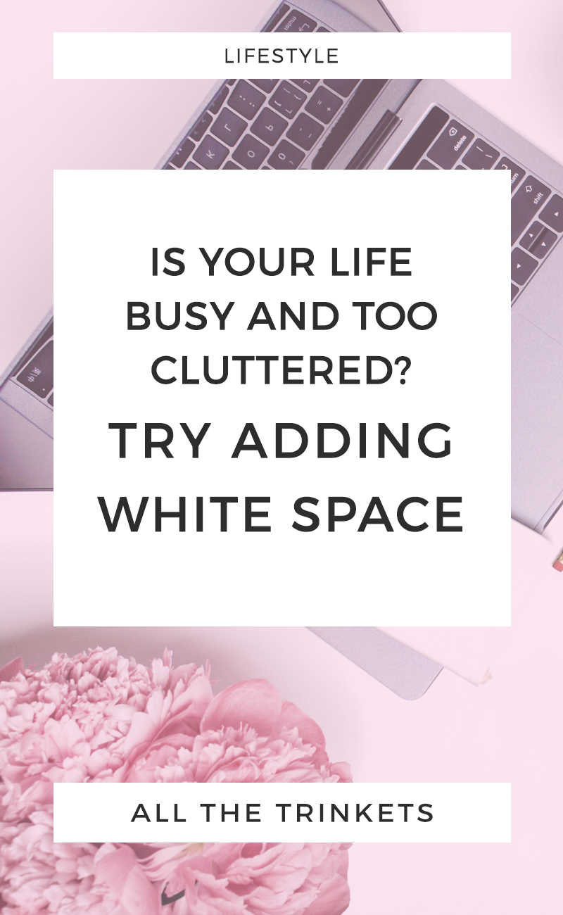 Feeling like your life is busy and full of clutter? Try adding white space into your schedule. Read on to know more about white space and how it can help you have a less stressful, more creative life. #creativity #productivity #lifestyle