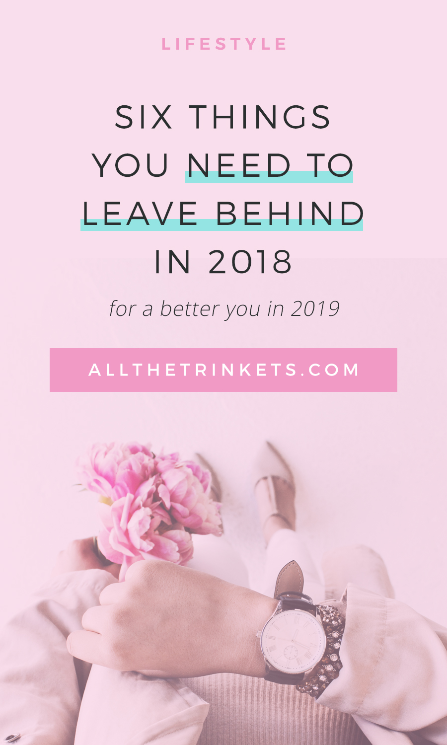 Wanna make 2019 better than last year? I hear you, friend. And I think, in order for you to move forward and be a better version of your 2018 self, you need to leave behind some things in 2018. Click on to read more.